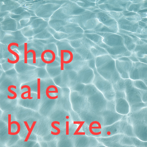 SHOP THE SUMMER SALE BY SIZE